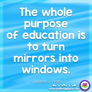 Quote - The whole purpose of education is to turn mirrors into windows.