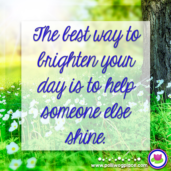Polliwog Place Education Quote - Brighten your day